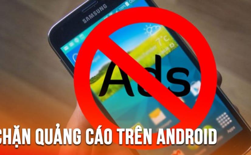 Mách Bạn Bí Quyết Chặn Quảng Cáo Phiền Phức Trên Điện Thoại Android